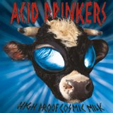High Proof Cosmic Milk Lyrics Acid Drinkers