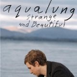 Strange And Beautiful Lyrics AquaLung