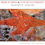 Quartette Humaine Lyrics Bob James And David Sanborn