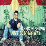Ain't Goin' My Way Lyrics Harrison Brown