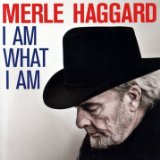 I Am What I Am Lyrics Merle Haggard
