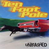 Unleashed Lyrics Ten Foot Pole