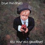 Kiss Your Ass Goodbye Lyrics Blue Meanies