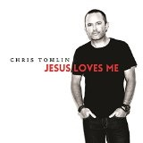 Jesus Loves Me (Single) Lyrics Chris Tomlin