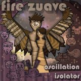 Oscillation Isolator Lyrics Fire Zuave