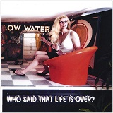 Who Said That Life Is Over? Lyrics Low Water