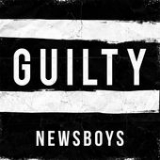 Guilty Lyrics Newsboys