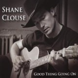 Good Thing Going On Lyrics Shane Clouse