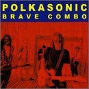 Polkasonic Lyrics Brave Combo
