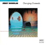 Changing Channels Lyrics Jerry Douglas