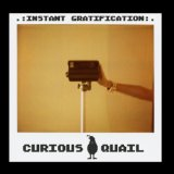 Instant Gratification Lyrics Curious Quail