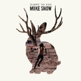 Happy To You Lyrics Miike Snow