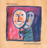You've Got To Laugh Lyrics Nik Kershaw