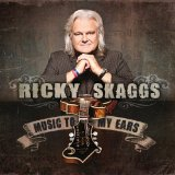 Music To My Ears Lyrics Ricky Skaggs