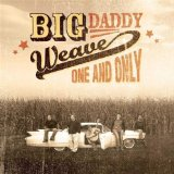 One and Only Lyrics Big Daddy Weave