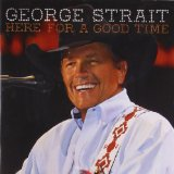 Here For A Good Time Lyrics George Strait