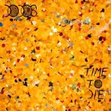 Time To Die Lyrics The Dodos