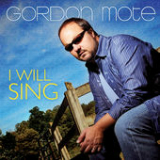 I Will Sing Lyrics Gordon Mote