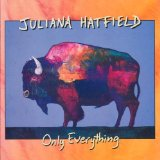Only Everything Lyrics Hatfield Juliana