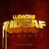 #IDGAF (Mixtape) Lyrics Ludacris