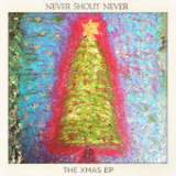 The Xmas EP Lyrics Never Shout Never