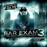 Bar Exam 3: The Most Interesting Man Lyrics Royce Da 5'9
