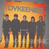 Nothing Means Everything Lyrics The Dykeenies