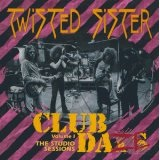 Club Daze Volume 1 The Studio Sessions Lyrics Twisted Sister