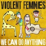 We Can Do Anything Lyrics Violent Femmes
