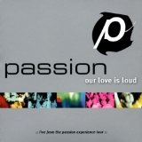 Passion: Our Love Is Loud  Lyrics Chris Tomlin