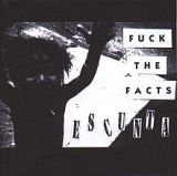Escunta Lyrics Fuck The Facts
