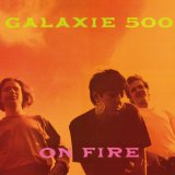 On Fire Lyrics Galaxie 500