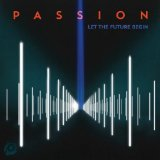 Passion: Let the Future Begin Lyrics Passion