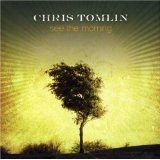 See the Morning Lyrics Chris Tomlin