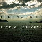 Five Quick Cuts (EP) Lyrics Cold War Kids