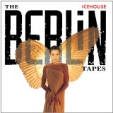 The Berlin Tapes Lyrics Icehouse