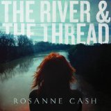 River & the Thread Lyrics Rosanne Cash