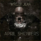 April Showers (Mixtape) Lyrics Wyclef Jean
