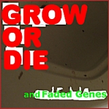 Grow or Die Lyrics And Faded Genes