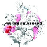The Last Romance Lyrics Arab Strap
