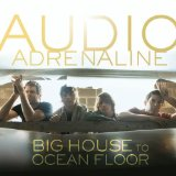 Big House to Ocean Floor Lyrics Audio Adrenaline
