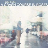 Crash Course In Roses Lyrics Catie Curtis