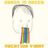 Vacation Vinny Lyrics Grass Is Green