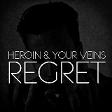 Regret Lyrics Heroin and Your Veins