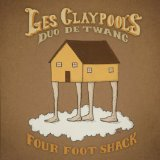 Four Foot Shack Lyrics Les Claypool's Duo de Twang