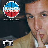 Shhh...Don't Tell Lyrics Adam Sandler