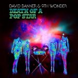 Death Of A Pop Star Lyrics David Banner & 9th Wonder