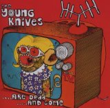 The Young Knives ...Are Dead ...And Some Lyrics Young Knives