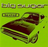 Heated Lyrics Big Sugar