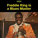 Freddie King Is A Blues Master Lyrics Freddie King
